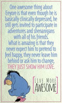 Awww / all about Eeyore / Winnie The Pooh / unconditional love and friendship. Eeyore is my favorite!