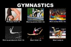 Gymnastics - what I do  very true :)