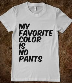 MY FAVORITE COLOR IS NO PANTS