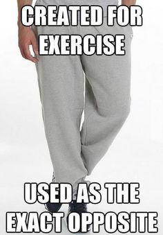 Hahahaha,  turns out these pants have multiple uses,  especially for loungin' out lol:)    SO TRUE!!!!!!