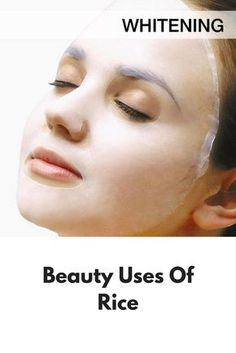 Beauty Uses Of Rice Enriched with minerals and vitamins, rice...