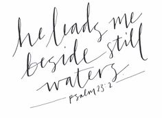 he leads me beside still waters. psalm 23 #calligraphy #verse #handlettered #peace