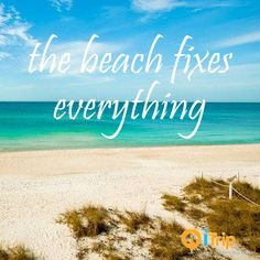 the beach fixes everything. BEACH QUOTE