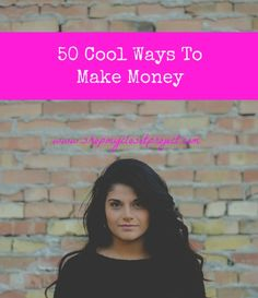 Here is a list of 50 completely random ways that you've probably never thought of to make money. Let's hustle!