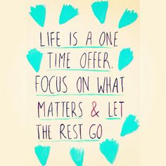 I water-coloured a great quote today. Life is a one time offer. Focus on what matters and let the rest go