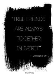 True friends are always together in spirit