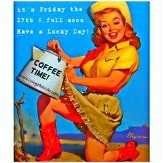 It's Friday the 13th and Coffee Time!!  ~ Cowgirl Blondie