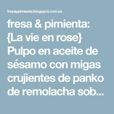 fresa & pimienta: {La vie en rose} Pulpo en aceite de sésamo con migas crujientes de panko de remolacha  sobre mahonesa de jengibre y remolacha,  y raíz de flor de loto impregnada en remolacha al vapor
