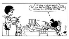 """""""Soup, right? Out of the idiological frontier, please"""" Mafalda Quotes, H Comic, Funny Quotes, Funny Memes, Inspirational Phrases, Love Deeply, Humor Grafico, Animated Cartoons, Funny Comics"""