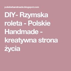 DIY- Rzymska roleta         -          Polskie Handmade - kreatywna strona życia