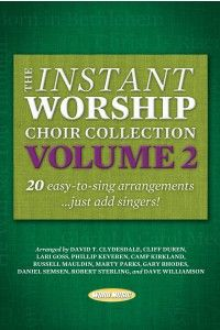 The Instant Worship Choir Collection, Volume 2 - Non-Seasonal - Choral