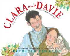 CLARA AND DAVIE by Patricia Polacco - coming February, 2014! #picturebooks #picturebook #read #reading #family #readaloud #children #kids #childrensboooks #story #storytime #bedtime #book #books #storyhour #storycorner #educational #ClaraBarton #RedCross #AmericanRedCross