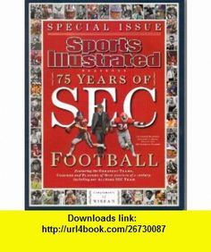 SPORTS ILLUSTRATED MAGAZINE Special Issue 75 YEARS OF SEC FOOTBALL Terry McDonell ,   ,  , ASIN: B003M6B9E0 , tutorials , pdf , ebook , torrent , downloads , rapidshare , filesonic , hotfile , megaupload , fileserve