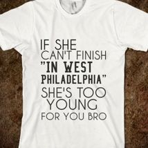If She Can't Finish 'In West Philadelphia' She's Too Young For You Bro from Glamfoxx Shirts