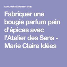 Fabriquer une bougie parfum pain d'épices avec l'Atelier des Sens - Marie Claire Idées