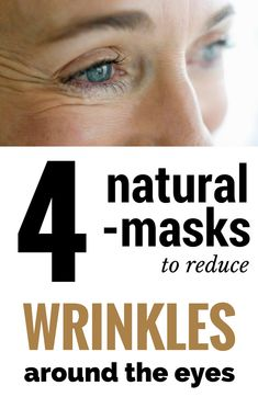 4 natural masks to remove wrinkles around the eyes.