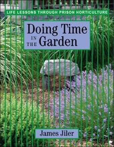 Doing Time in the Garden: Life Lessons through Prison Horticulture by James Jiler,http://www.amazon.com/dp/0976605422/ref=cm_sw_r_pi_dp_dX6Hsb0RNV3E113X