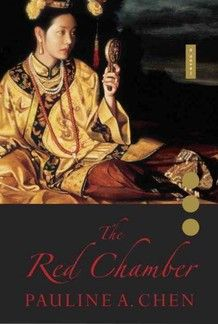 The Red Chamber by Pauline A. Chen, the latest retelling of the tale of Jia Baoyu and his cousins Lin Daiyu and Xue Baochai. The three characters form the central love story of the Chinese novel Hong Lou Meng, often translated as Dream of the Red Chamber in English.