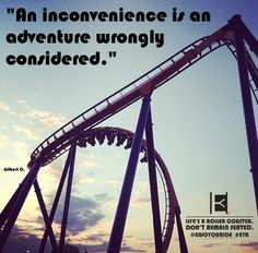 """An inconvenience is an adventure wrongly considered.""  Life's a roller coaster. Don't remain seated. @ENJOYOURIDE #EYR www.looseleafbrands.com"
