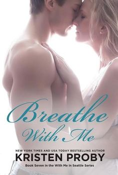 Breathe with Me by Kristen Proby | With Me in Seattle, BK#7 | Release Date: June 24, 2014 | http://authorkristenproby.blogspot.com | Contemporary Romance