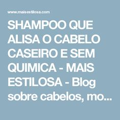 SHAMPOO QUE ALISA O CABELO CASEIRO E SEM QUIMICA - MAIS ESTILOSA - Blog sobre cabelos, moda e beleza.