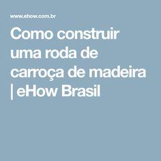 Como construir uma roda de carroça de madeira | eHow Brasil
