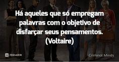 Há aqueles que só empregam palavras com o objetivo de disfarçar seus pensamentos. (Voltaire) — Criminal Minds
