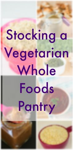 Stocking a Vegetarian Whole Foods Pantry - All the pantry ingredients you'll need for all round whole foods meals! Click for a FREE printable version!