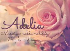 "Meaning of Adelia: ""noble, nobility"" Origin of Adelia: Variation of Adela, German"
