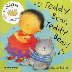 Teddy Bear, Teddy Bear, by  Annie Kubler. (Child's Play International, c2004).  	Presents an illustrated version of a children's song, accompanied by diagrams showing how to form the Signed English signs for each word. On board pages.