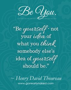 """Be yourself, not your idea of what you think somebody else's idea of yourself should be. """" #quote #gonearlynaked #inspiration"""