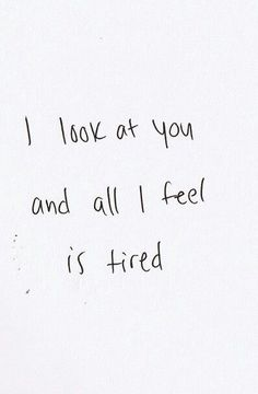 all I feel is tired