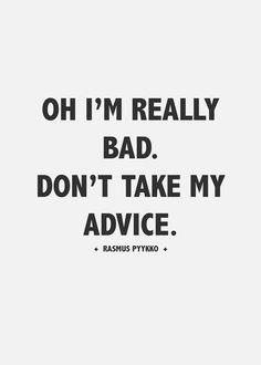 """""""Oh I'm really bad. Don't take my advise."""" Rasmus Pyykkoo"""