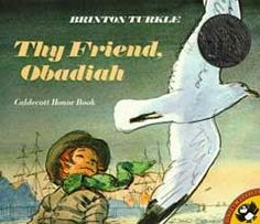 Thy Friend, Obadiah by Brinton Turkle. A story about friendship and a Quaker boy on Nantucket.