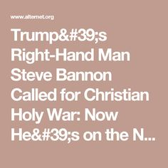 Trump's Right-Hand Man Steve Bannon Called for Christian Holy War: Now He's on the National Security Council | Alternet