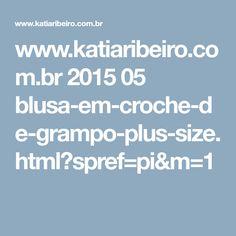 www.katiaribeiro.com.br 2015 05 blusa-em-croche-de-grampo-plus-size.html?spref=pi&m=1