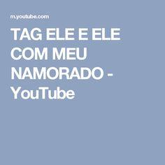 TAG ELE E ELE COM MEU NAMORADO - YouTube