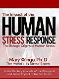 Free Kindle Book -   The Impact of the Human Stress Response: The Biologic Origins of Human Stress (A Practical Stress Management Book About the Mind Body Connection of Stress) Check more at http://www.free-kindle-books-4u.com/health-fitness-dietingfree-the-impact-of-the-human-stress-response-the-biologic-origins-of-human-stress-a-practical-stress-management-book-about-the-mind-body-connection-of-stress/