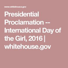 Presidential Proclamation -- International Day of the Girl, 2016 | whitehouse.gov