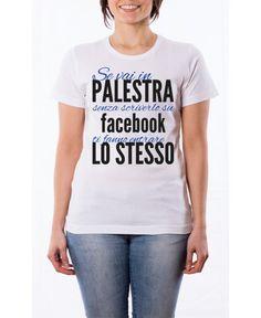 T-shirt Se vai in palestra senza scriverla su facebook ti fanno entrare lo stesso