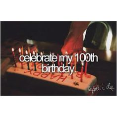 Live to be 100!