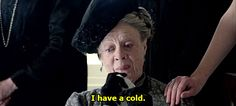 Understand how to react at emotional events.   29 Pieces Of Astute Political Wisdom From The Dowager Countess Of Grantham