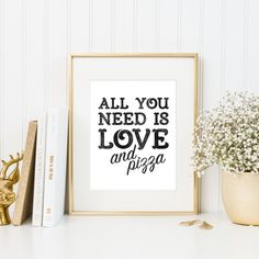 All You Need Is Love And Pizza Downloadable Print Instant