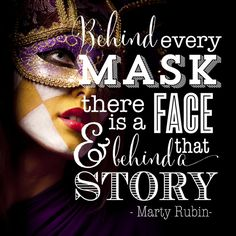 Behind every mask there is a face, and behind that a story - Marty Rubin
