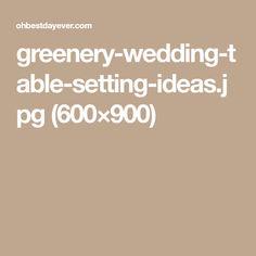 greenery-wedding-table-setting-ideas.jpg (600×900)