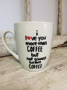 I love you more than coffee, but not always before coffee Mug
