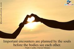 Important encounters are planned by the souls before the bodies see each other.
