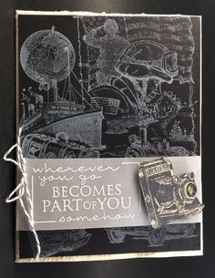 History Night 2016 Thank You Notes.  Used Stampin' Up! sets: Traveler and Courage.  Stampabilities sentiment.  Techniques: Chalkboard.  Negative.  Collage.  Wherever you go becomes part of you somehow.  Card by Beverly Stewart aka ruby-heartedmom