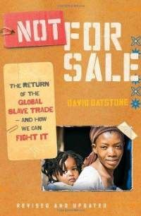 Not for Sale: The Return of the Global Slave Trade and How We Can Fight It - David Batstone.