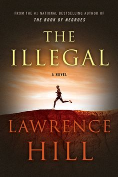 The Illegal, the much-anticipated new novel from Lawrence Hill, author of The Book of Negroes! A timely book, it's inspired by the stories of undocumented refugees and the fear they have of being deported, executed or persecuted. #50BookPledge